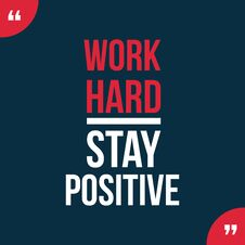 Free Work Hard Stay Positive Motivational Quotes Royalty Free Stock Image - 124711686