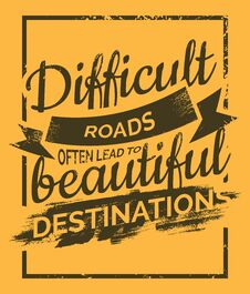 Free Difficult Roads Often Lead To Beautiful Destinations Stock Photography - 124874262