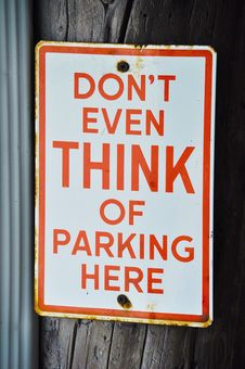 Free Don T Even Think Of Parking Here Sign Royalty Free Stock Photography - 19074897