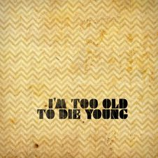 Free I Am Too Old To Die Young Royalty Free Stock Image - 28984906