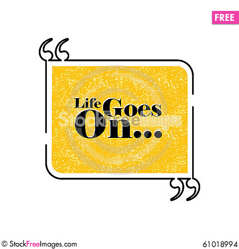 Life Goes On Quote Text Bubble Vector Graphic Design Using