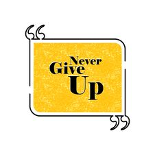 Free Never Give Up Quote Text Bubble Vector Graphic Design Using Blac Stock Photos - 61019003